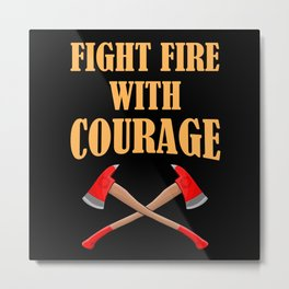 Firefighter Courage Metal Print
