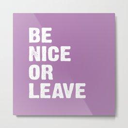 Be Nice or Leave - Light Purple Metal Print
