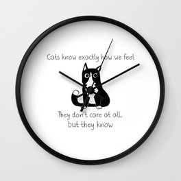 Cats know exactly how we feel... Wall Clock