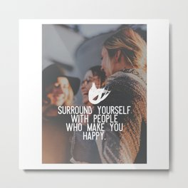 Surround yourself with people who make you happy Metal Print