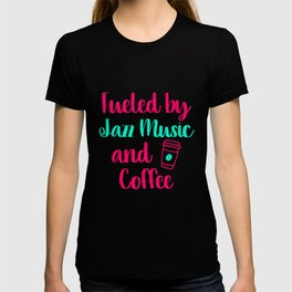 Fueled by Jazz Music and Coffee Appreciation Quote T-shirt