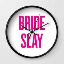 Bride Slay - Wedding Bridesmaid Bachelorette Party Design Wall Clock