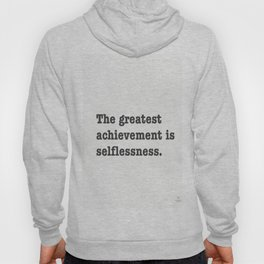 The greatest achievement is selflessness. Hoody