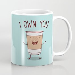 I Own You, Funny, Cute, Coffee Quote Coffee Mug