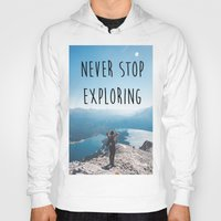 never stop exploring Hoodies featuring Never Stop Exploring by SeanG