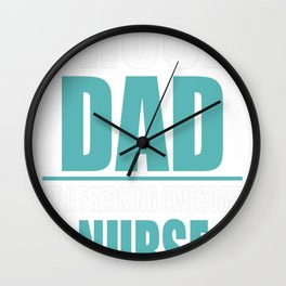 I'm A Proud Dad Of A Freaking Awesome NURSE Wall Clock