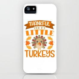 Thankful For My Little Turkeys Happy Turkey Day Thanksgiving Save A Turkey Awareness T-shirt Design iPhone Case