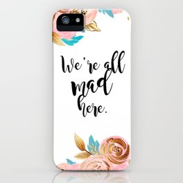 We're all mad here - golden floral iPhone Case