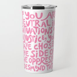 if you are neutral in situations of injustice you have chosen the side of the oppressor (activist quote in groovy pink)  Travel Mug
