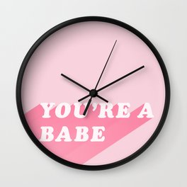 You're A Babe Wall Clock