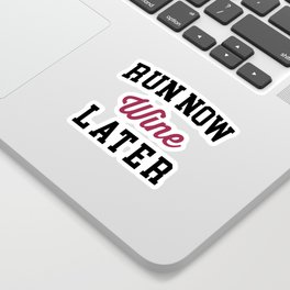 Run Now, Wine Later Funny Quote Sticker