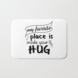 My favorite place is inside your hug Bath Mat