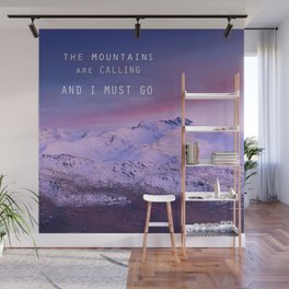 The mountains are calling, and i must go. John Muir. Wall Mural
