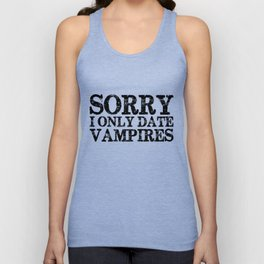 Sorry, I only date vampires! Unisex Tank Top