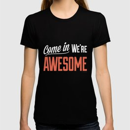 Come In We're Awesome T-shirt