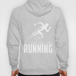 Running T-Shirt I Just Felt Like Running Funny Runner Gift Hoody