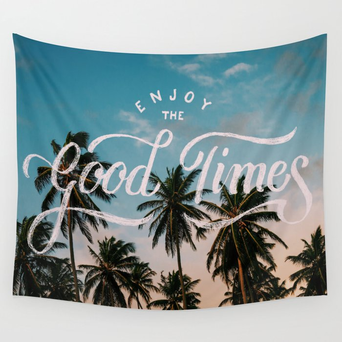Enjoy the good times Wall Tapestry