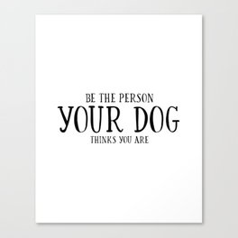 Be The Person Your Dog Thinks You Are Quote Dog Owner Gifts Dog Lover Gift Wall Art Wall Decor Print Canvas Print