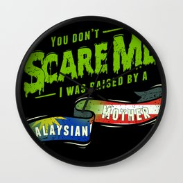 You Don't Scare Me I Was Raised By A Malaysian Mother Wall Clock