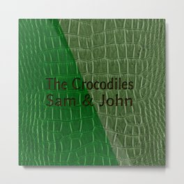 The Crocodiles Sam & John Metal Print