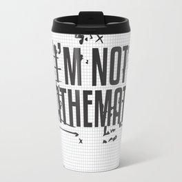 I'M NOT MATHEMATIC TYPOGRAPHY Travel Mug