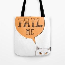 YOU FAIL ME Tote Bag