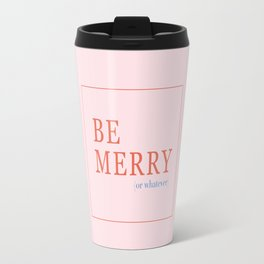 Be Merry (or whatever) Travel Mug