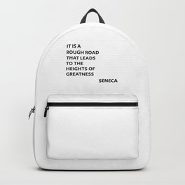 IT IS A ROUGH ROAD THAT LEADS TO THE HEIGHTS OF GREATNESS - SENECA STOIC QUOTE Backpack
