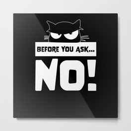 Funny Before you ask no cute lazy cat gift for Metal Print