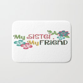 My Sister, My Friend Bath Mat