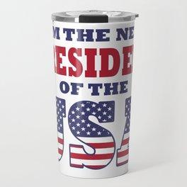 I Am The Next President Of The USA Travel Mug