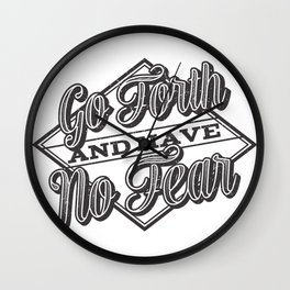 Go Forth & Have No Fear Wall Clock