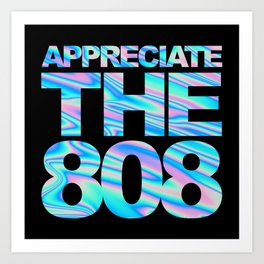Appreciate The 808 Rave Quote Art Print