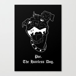 Poe. The Hairless Dog 2.0 Canvas Print