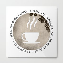 At the bottom of this coffee cup... Metal Print