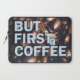 But First Coffee - Style 1 Laptop Sleeve