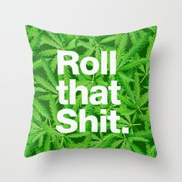 Roll that Shit Throw Pillow