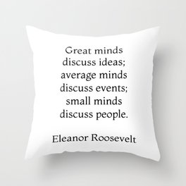 Great minds discuss ideas - Eleanor Roosevelt Quote Throw Pillow