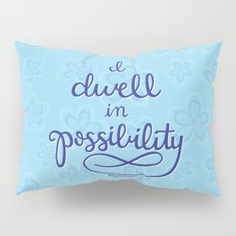 Dwell in Possibility Pillow Sham