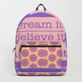 dream it,believe it,achieve it Backpack