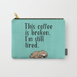 THIS COFFEE IS BROKEN. I'M STILL TIRED. Carry-All Pouch