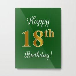 "Elegant ""Happy 18th Birthday!"" With Faux/Imitation Gold-Inspired Color Pattern Number (on Green) Metal Print"