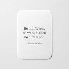 Be Indifferent to what makes no difference - Marcus Aurelius Stoic Wisdom Quote Bath Mat