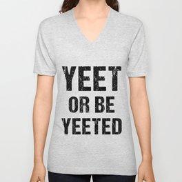 Yeet Or Be Yeeted Internet Dank Meme Gift For Men Women Kids Unisex V-Neck