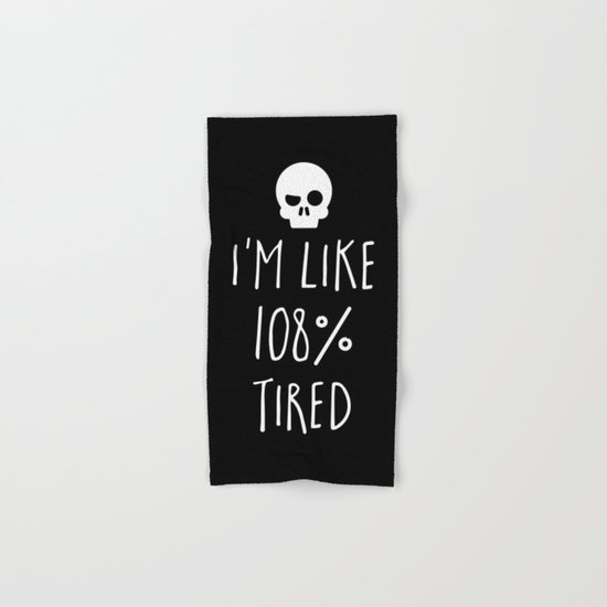 108% Tired Funny Quote Hand & Bath Towel