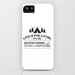 Life is for camping & adventuring iPhone Case