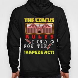 Circus Lover The Circus Rules I Only Go For The Trapeze Acts Hoody
