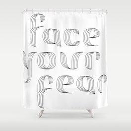 Face Your Fear Shower Curtain