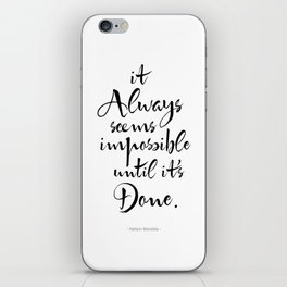 It Always Seems Impossible Until It's Done. Nelson Mandela Quote iPhone Skin