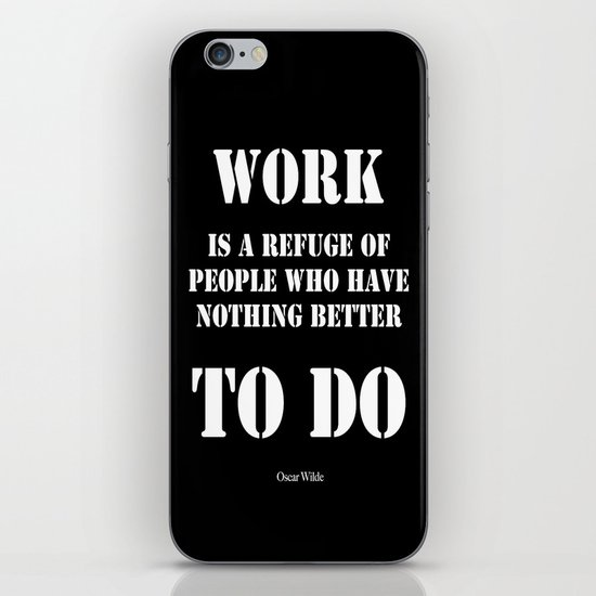 """""""Work is a refuge of people who have nothing better to do"""" -  Oscar Wilde iPhone & iPod Skin"""
